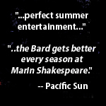 perfect summer entertainment ..the Bard gets better every season at Marin Shakespeare